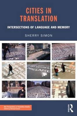 Cities in Translation: Intersections of Language and Memory - New Perspectives in Translation and Interpreting Studies (Paperback)