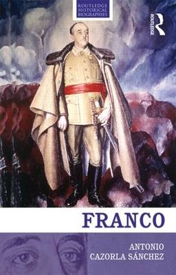 Franco: The Biography of the Myth - Routledge Historical Biographies (Hardback)