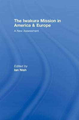 The Iwakura Mission to America and Europe: A New Assessment (Hardback)