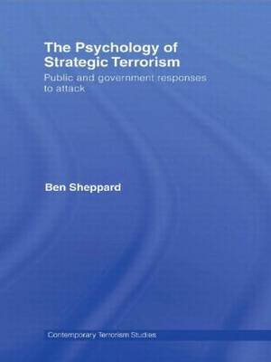 The Psychology of Strategic Terrorism: Public and Government Responses to Attack - Contemporary Terrorism Studies (Hardback)