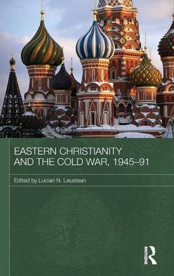 Eastern Christianity and the Cold War, 1945-91 - Routledge Studies in the History of Russia and Eastern Europe (Hardback)