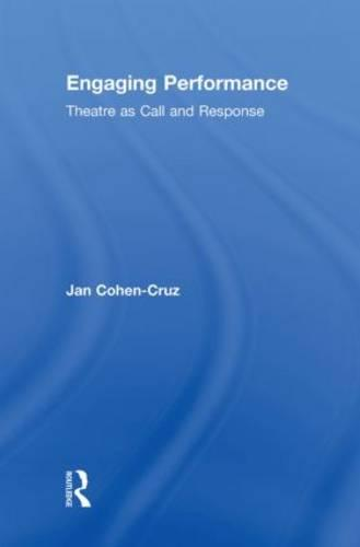 Engaging Performance: Theatre as call and response (Hardback)