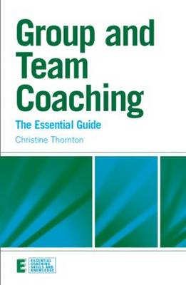 Group and Team Coaching: The Essential Guide - Essential Coaching Skills and Knowledge (Paperback)