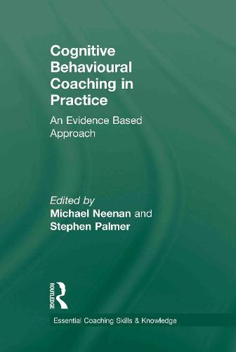 Cognitive Behavioural Coaching in Practice: An Evidence Based Approach - Essential Coaching Skills and Knowledge (Hardback)