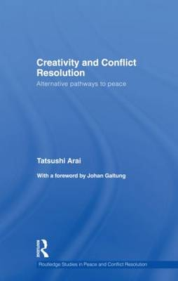 Creativity and Conflict Resolution: Alternative Pathways to Peace - Routledge Studies in Peace and Conflict Resolution (Hardback)