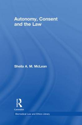 Autonomy, Consent and the Law - Biomedical Law & Ethics Library v. 10 (Hardback)