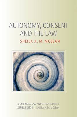 Autonomy, Consent and the Law - Biomedical Law & Ethics Library v. 10 (Paperback)