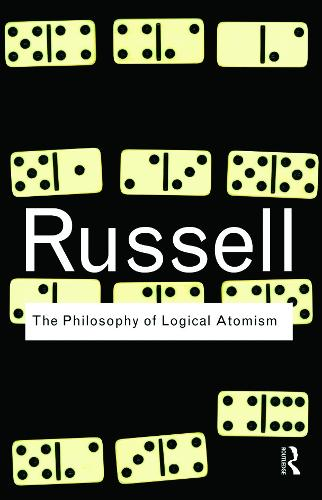 The Philosophy of Logical Atomism - Routledge Classics (Paperback)