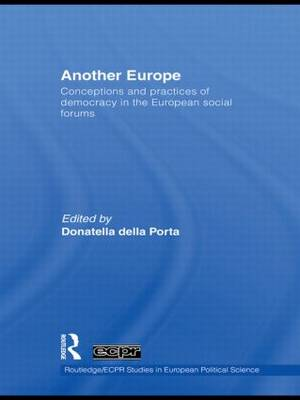 Another Europe: Conceptions and practices of democracy in the European Social Forums - Routledge/ECPR Studies in European Political Science (Hardback)
