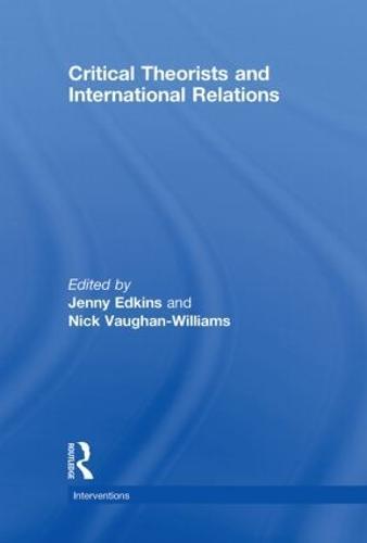 Critical Theorists and International Relations - Interventions (Hardback)