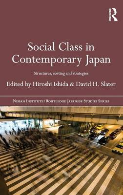 Social Class in Contemporary Japan: Structures, Sorting and Strategies (Hardback)