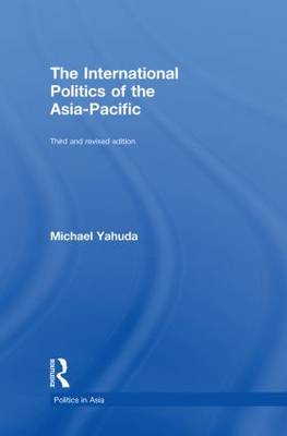 The International Politics of the Asia Pacific: Third and Revised Edition - Politics in Asia (Hardback)