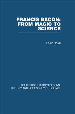 Francis Bacon: From Magic to Science - Routledge Library Editions: History & Philosophy of Science (Hardback)