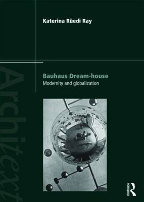 Bauhaus Dream-house: Modernity and Globalization - Architext (Paperback)