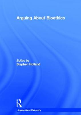 Arguing About Bioethics - Arguing About Philosophy (Hardback)