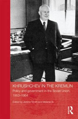 Khrushchev in the Kremlin: Policy and Government in the Soviet Union, 1953-64 (Hardback)