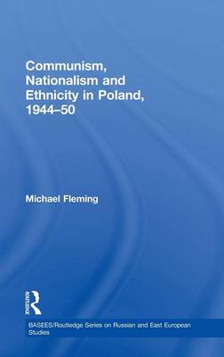 Communism, Nationalism and Ethnicity in Poland, 1944-1950 - BASEES/Routledge Series on Russian and East European Studies (Hardback)