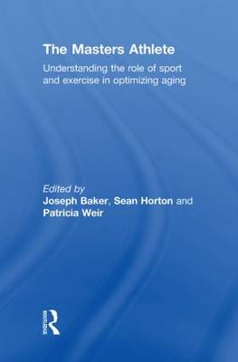 The Masters Athlete: Understanding the Role of Sport and Exercise in Optimizing Aging (Hardback)