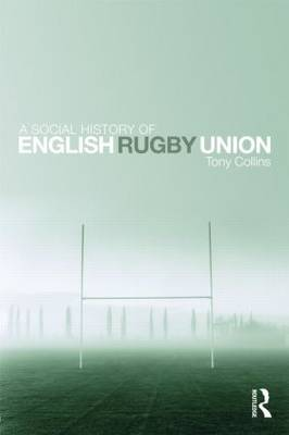 A Social History of English Rugby Union (Hardback)