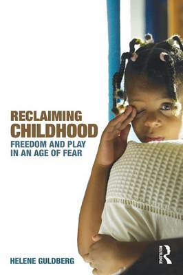 Reclaiming Childhood: Freedom and Play in an Age of Fear (Paperback)