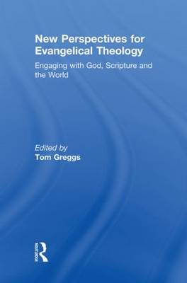 New Perspectives for Evangelical Theology: Engaging with God, Scripture, and the World (Hardback)