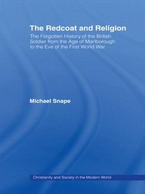 The Redcoat and Religion: The Forgotten History of the British Soldier from the Age of Marlborough to the Eve of the First World War (Paperback)