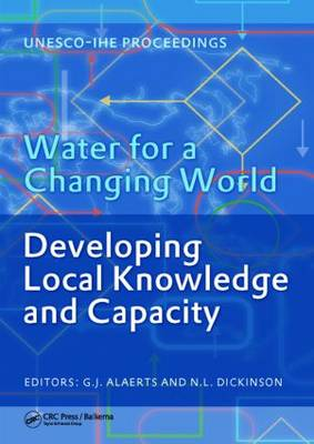 """Water for a Changing World - Developing Local Knowledge and Capacity: Proceedings of the International Symposium """"Water for a Changing World Developing Local Knowledge and Capacity"""", Delft, The Netherlands, June 13-15, 2007 (Hardback)"""