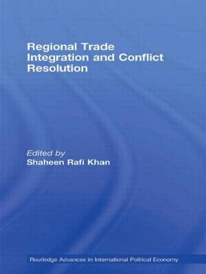 Regional Trade Integration and Conflict Resolution - Routledge Advances in International Political Economy (Paperback)