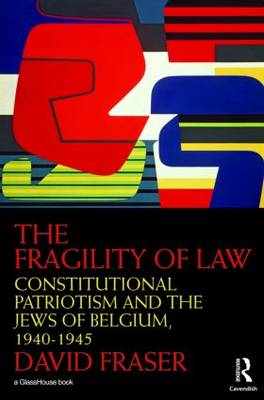The Fragility of Law: Constitutional Patriotism and the Jews of Belgium, 1940-1945 (Hardback)