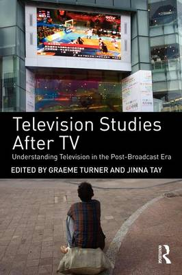 Television Studies After TV: Understanding Television in the Post-Broadcast Era (Paperback)