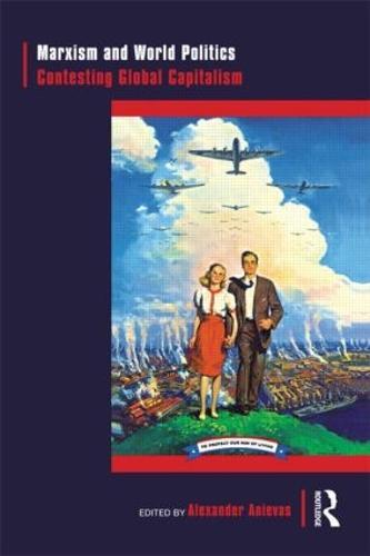 Marxism and World Politics: Contesting Global Capitalism (Paperback)
