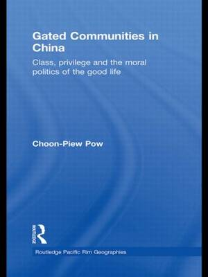 Gated Communities in China: Class, Privilege and the Moral Politics of the Good Life - Routledge Pacific Rim Geographies (Hardback)