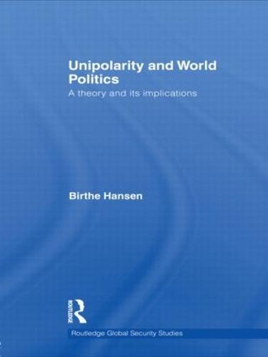 Unipolarity and World Politics - Routledge Global Security Studies (Hardback)