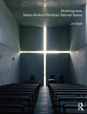 Nothingness: Tadao Ando's Christian Sacred Space (Paperback)