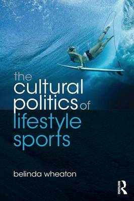 The Cultural Politics of Lifestyle Sports - Routledge Critical Studies in Sport (Paperback)