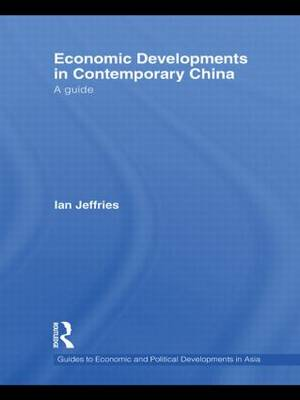 Economic Developments in Contemporary China: A Guide - Guides to Economic and Political Developments in Asia (Hardback)