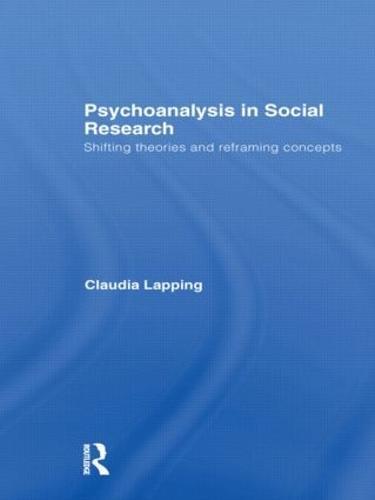 Psychoanalysis in Social Research: Shifting theories and reframing concepts (Hardback)