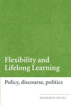 Flexibility and Lifelong Learning: Policy, Discourse, Politics (Paperback)