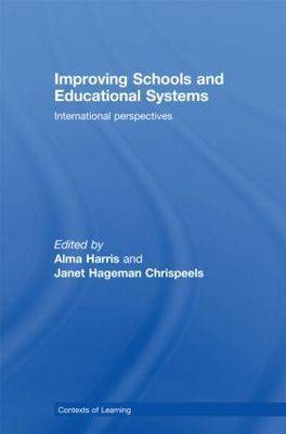 Improving Schools and Educational Systems: International Perspectives - Contexts of Learning (Paperback)