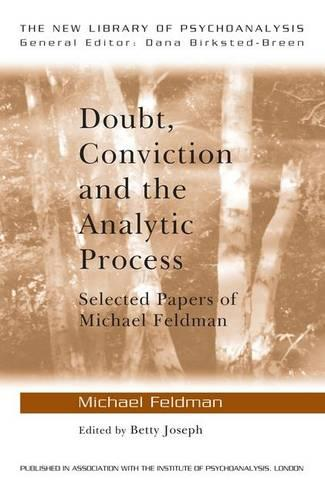 Doubt, Conviction and the Analytic Process: Selected Papers of Michael Feldman - New Library of Psychoanalysis (Hardback)