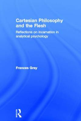 Cartesian Philosophy and the Flesh: Reflections on incarnation in analytical psychology (Hardback)