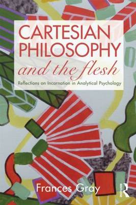 Cartesian Philosophy and the Flesh: Reflections on incarnation in analytical psychology (Paperback)