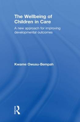 The Wellbeing of Children in Care: A New Approach for Improving Developmental Outcomes (Hardback)
