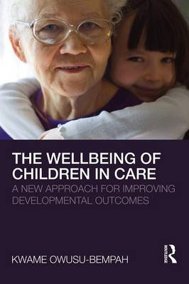 The Wellbeing of Children in Care: A New Approach for Improving Developmental Outcomes (Paperback)