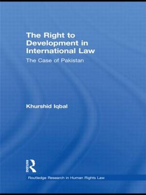The Right to Development in International Law: The Case of Pakistan - Routledge Research in Human Rights Law (Hardback)