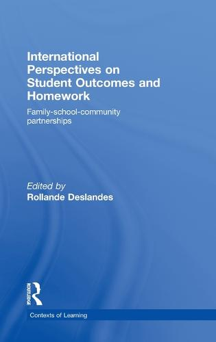 International Perspectives on Student Outcomes and Homework: Family-School-Community Partnerships - Contexts of Learning (Hardback)