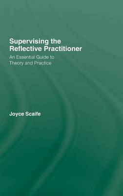 Supervising the Reflective Practitioner: An Essential Guide to Theory and Practice (Hardback)