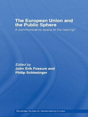 The European Union and the Public Sphere: A Communicative Space in the Making? (Paperback)