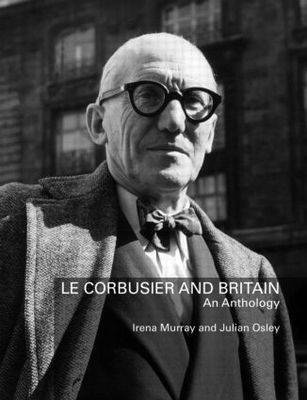 Le Corbusier and Britain: An Anthology (Hardback)
