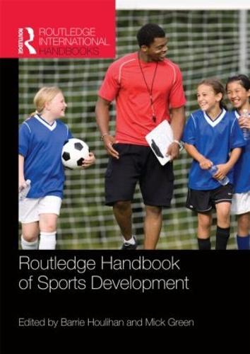 Routledge Handbook of Sports Development - Routledge International Handbooks (Paperback)